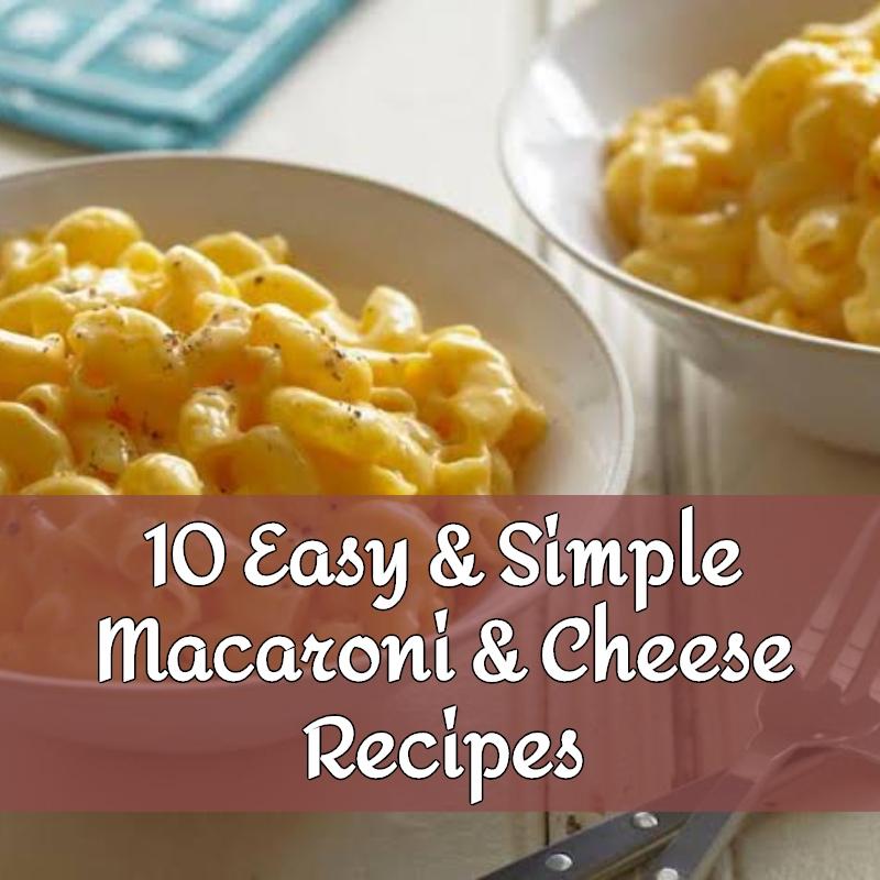 10 Easy & Simple Macaroni & Cheese Recipes