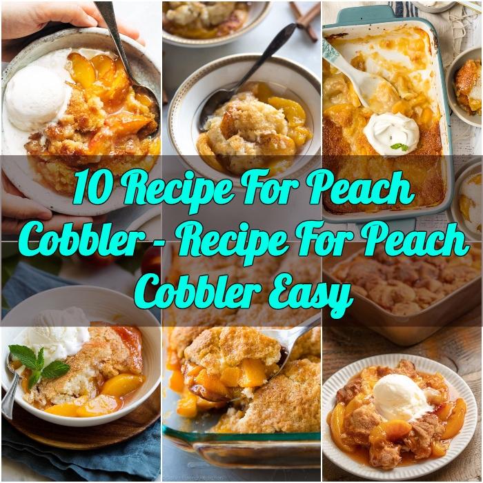 10 Recipe For Peach Cobbler Recipe For Peach Cobbler Easyv
