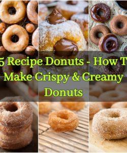 15 Recipe Donuts - How To Make Crispy & Creamy Donuts