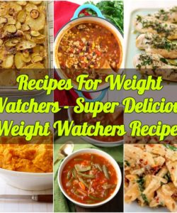 Recipes For Weight Watchers - Super Delicious Weight Watchers Recipes