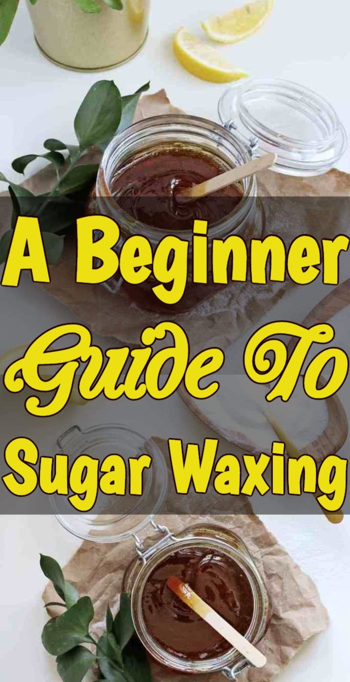 A Beginner Guide To Sugar Waxing